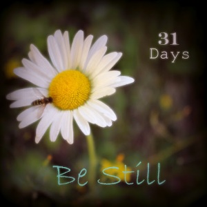 Be Still - 31 Days
